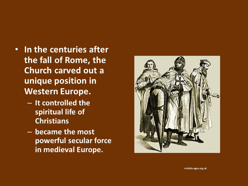 In the centuries after the fall of Rome, the Church carved out a unique position in Western Europe. – It controlled the spiritual life of Christians –