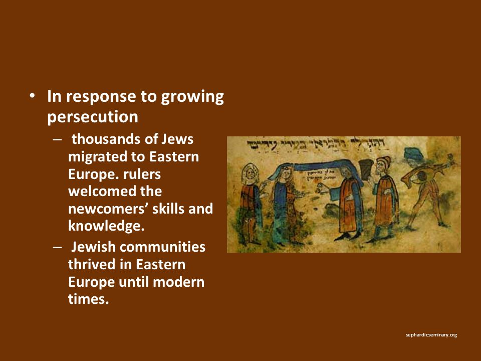 In response to growing persecution – thousands of Jews migrated to Eastern Europe. rulers welcomed the newcomers' skills and knowledge. – Jewish commu