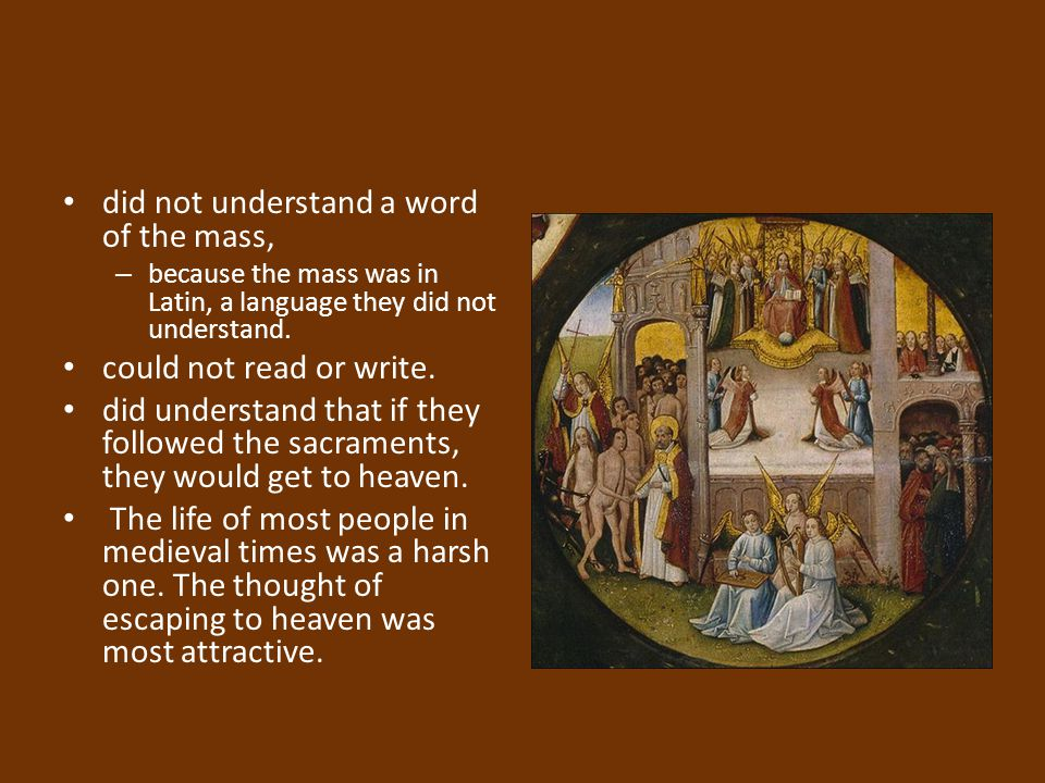 did not understand a word of the mass, – because the mass was in Latin, a language they did not understand. could not read or write. did understand th
