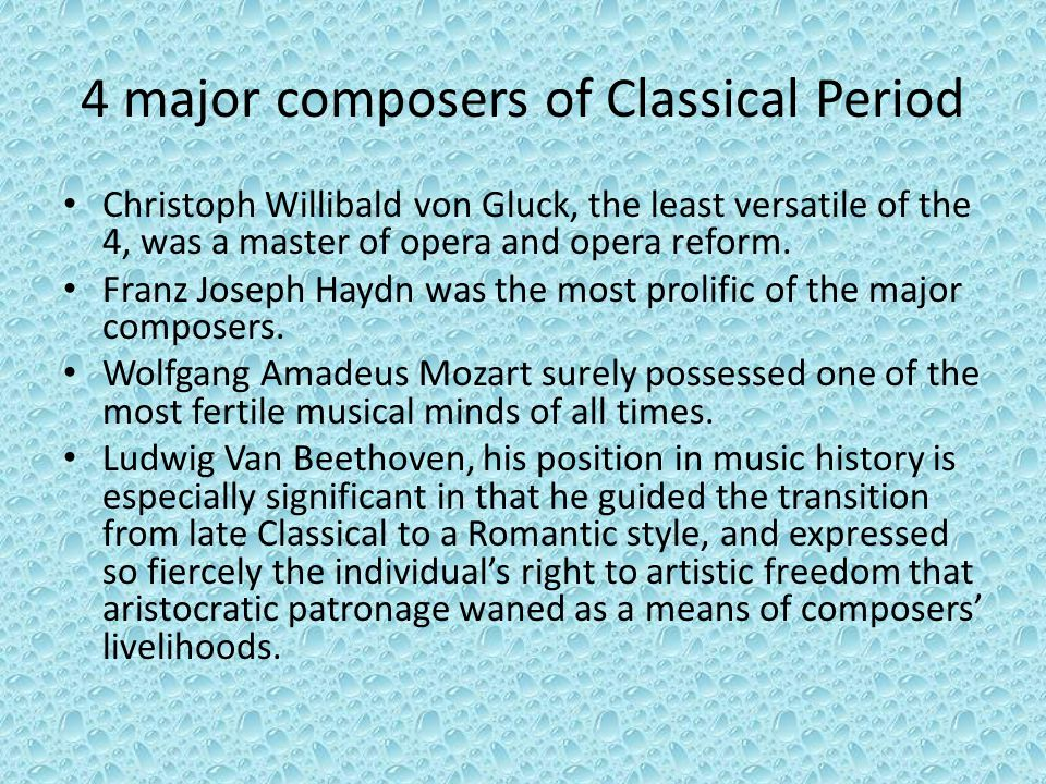 4 major composers of Classical Period Christoph Willibald von Gluck, the least versatile of the 4, was a master of opera and opera reform.