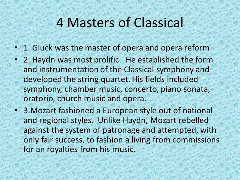 4 Masters of Classical 1. Gluck was the master of opera and opera reform 2. Haydn was most prolific. He established the form and instrumentation of th