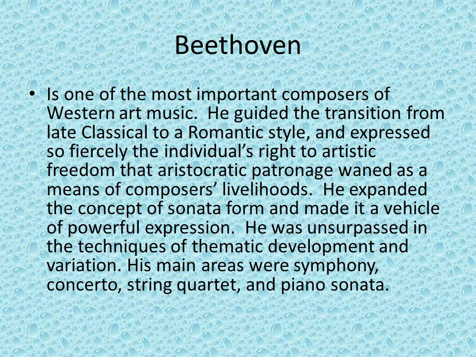 Beethoven Is one of the most important composers of Western art music. He guided the transition from late Classical to a Romantic style, and expressed