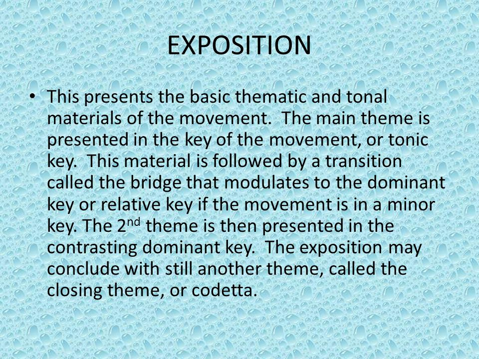 EXPOSITION This presents the basic thematic and tonal materials of the movement. The main theme is presented in the key of the movement, or tonic key.