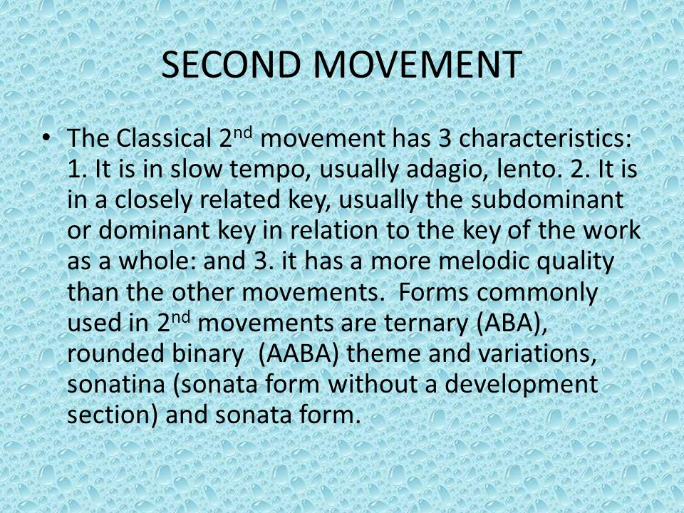 SECOND MOVEMENT The Classical 2 nd movement has 3 characteristics: 1. It is in slow tempo, usually adagio, lento. 2. It is in a closely related key, u