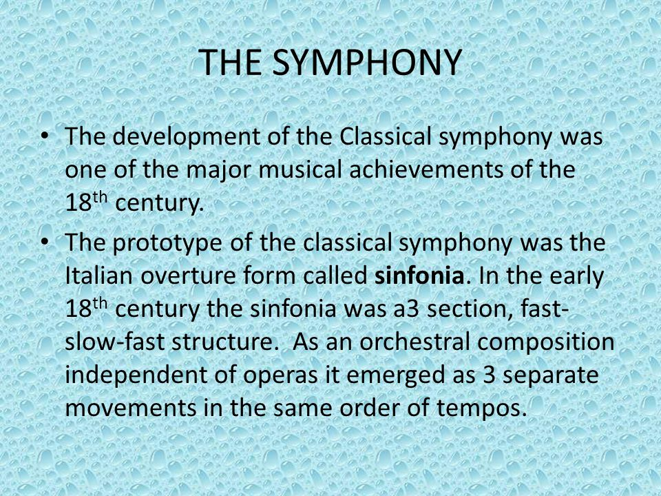 THE SYMPHONY The development of the Classical symphony was one of the major musical achievements of the 18 th century.