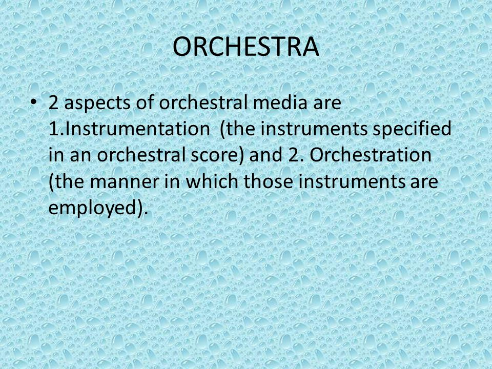 ORCHESTRA 2 aspects of orchestral media are 1.Instrumentation (the instruments specified in an orchestral score) and 2.