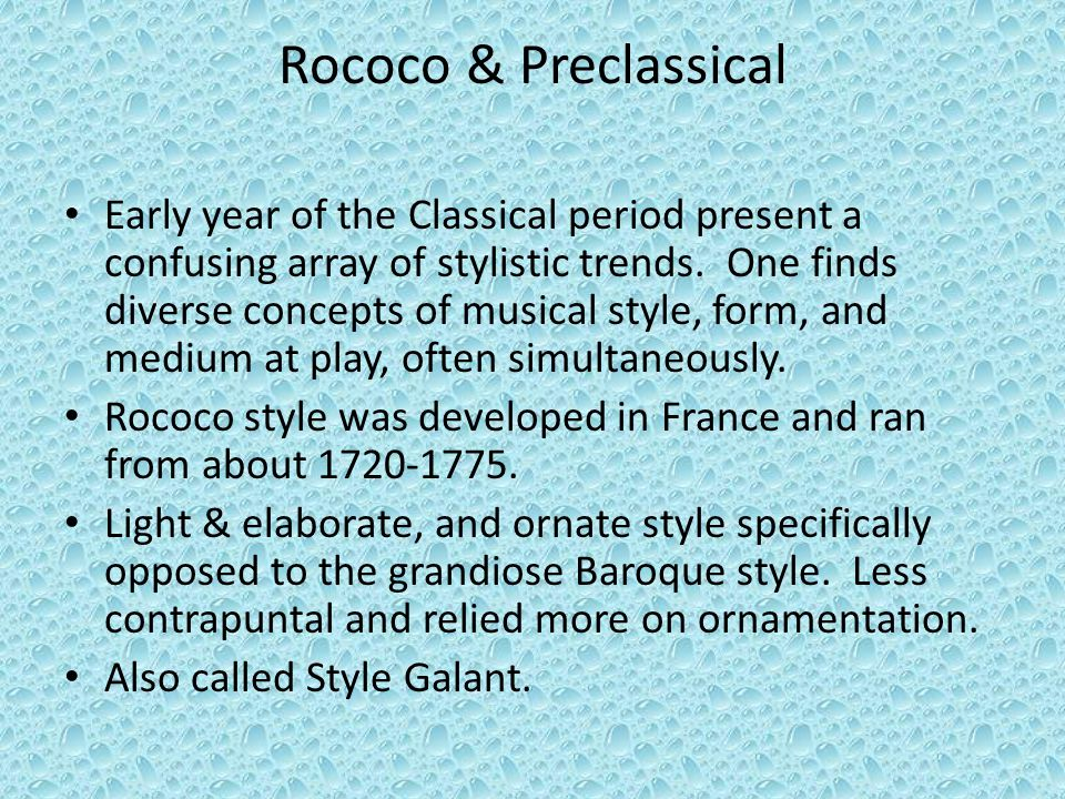 Rococo & Preclassical Early year of the Classical period present a confusing array of stylistic trends.