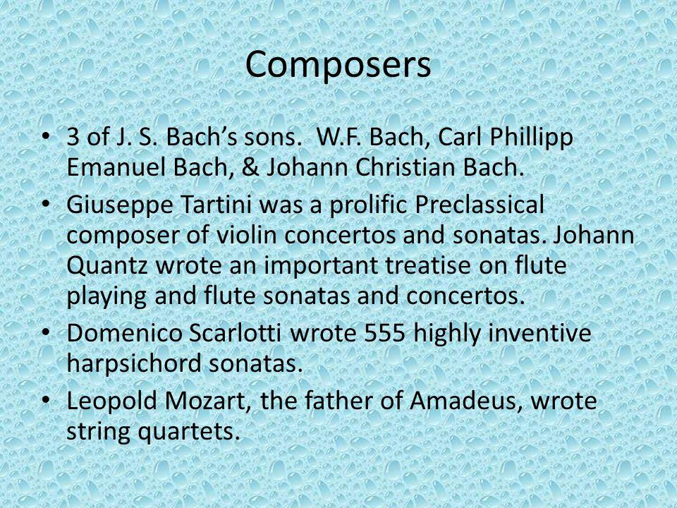 Composers 3 of J. S. Bach's sons. W.F. Bach, Carl Phillipp Emanuel Bach, & Johann Christian Bach. Giuseppe Tartini was a prolific Preclassical compose