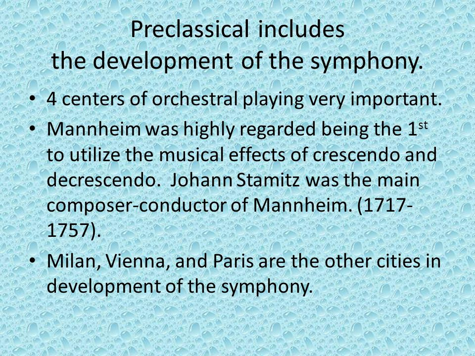 Preclassical includes the development of the symphony. 4 centers of orchestral playing very important. Mannheim was highly regarded being the 1 st to