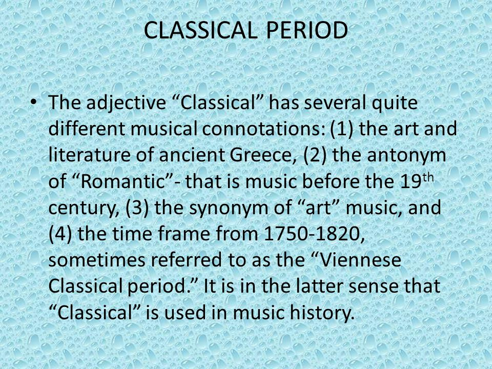 """CLASSICAL PERIOD The adjective """"Classical"""" has several quite different musical connotations: (1) the art and literature of ancient Greece, (2) the ant"""