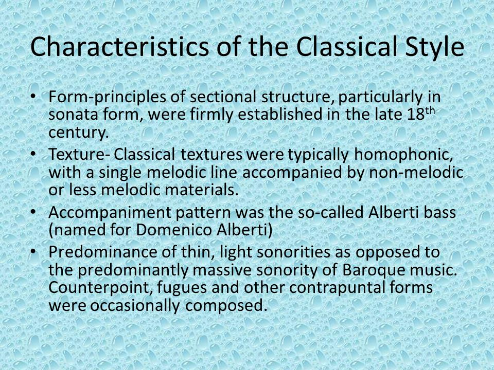 Characteristics of the Classical Style Form-principles of sectional structure, particularly in sonata form, were firmly established in the late 18 th century.
