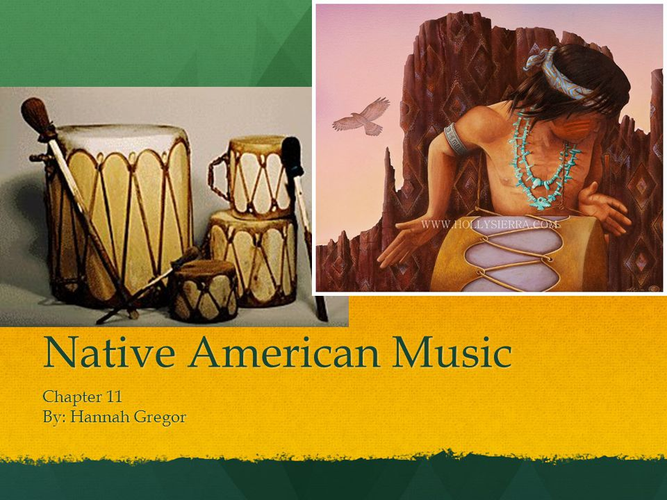 Chapter 11 By: Hannah Gregor Native American Music