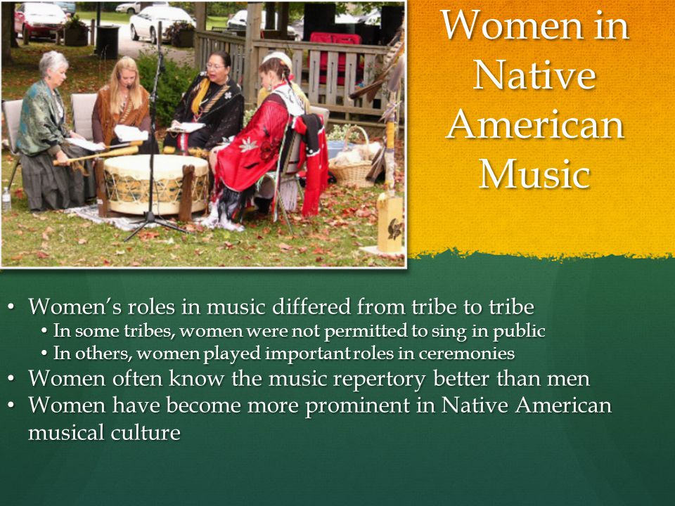 Women in Native American Music Women's roles in music differed from tribe to tribe Women's roles in music differed from tribe to tribe In some tribes,