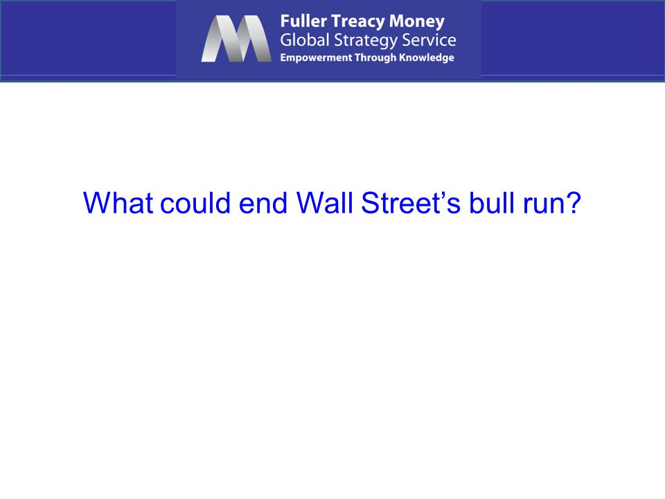 What could end Wall Street's bull run