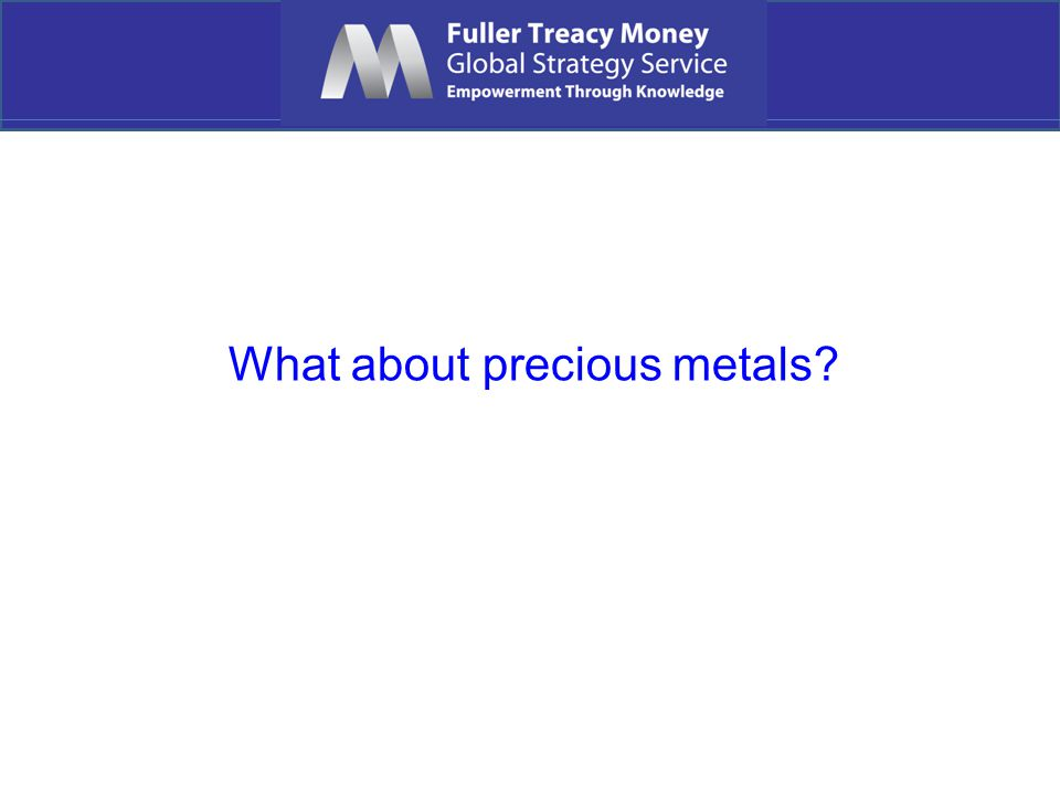 What about precious metals