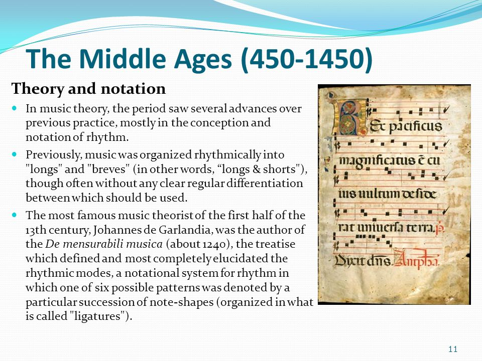 The Middle Ages (450-1450) Theory and notation In music theory, the period saw several advances over previous practice, mostly in the conception and n