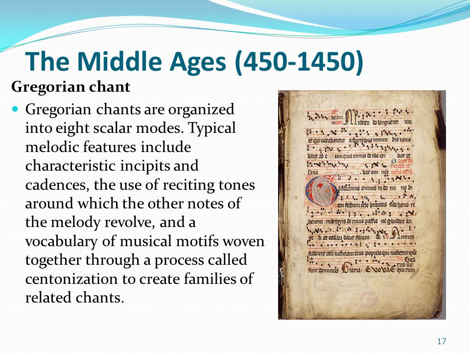 The Middle Ages (450-1450) Gregorian chant Gregorian chants are organized into eight scalar modes. Typical melodic features include characteristic inc