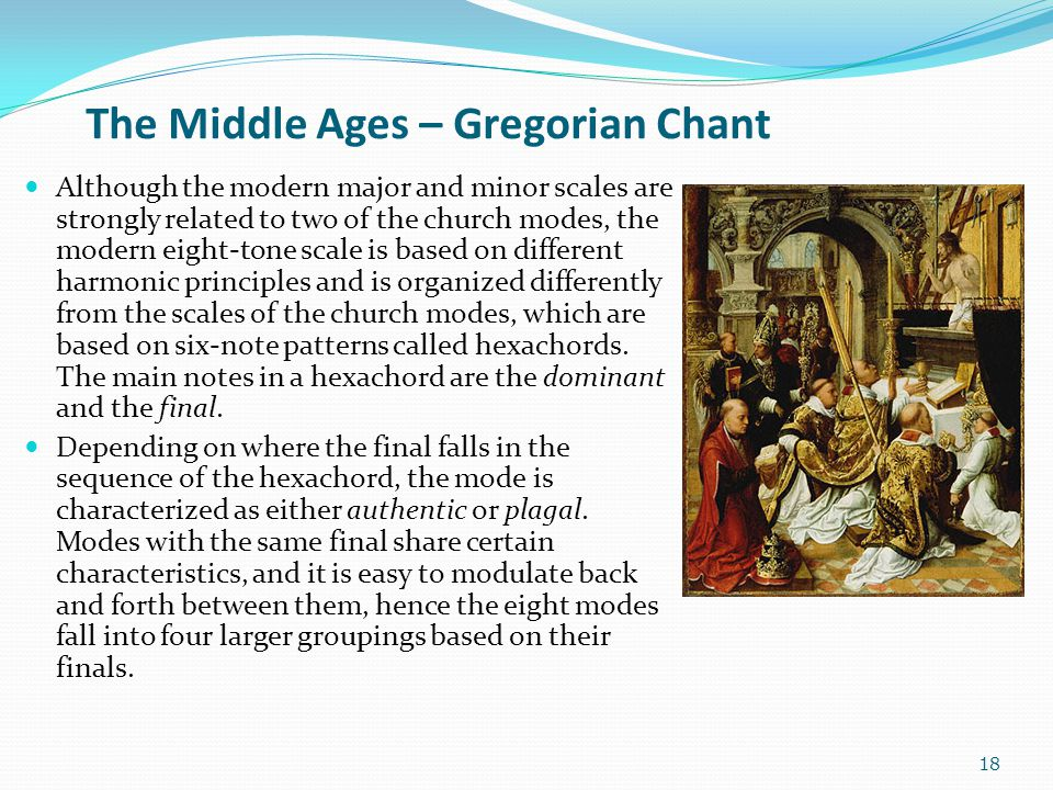 The Middle Ages – Gregorian Chant Although the modern major and minor scales are strongly related to two of the church modes, the modern eight-tone sc