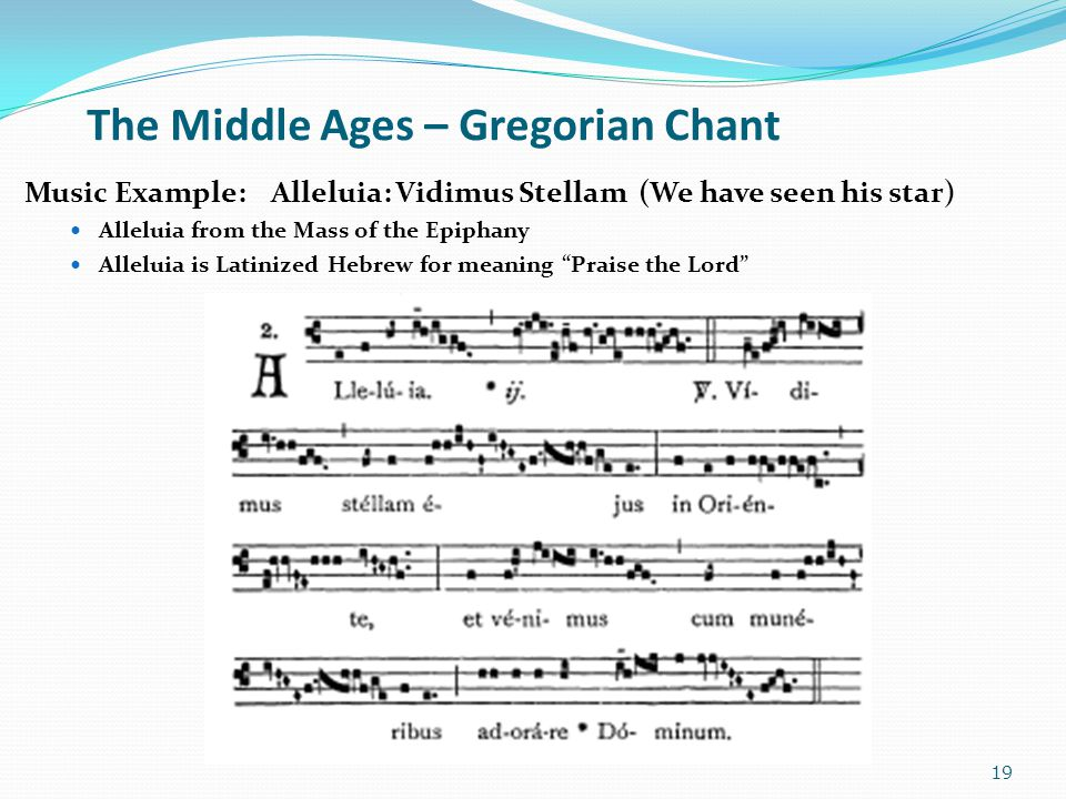 The Middle Ages – Gregorian Chant Music Example: Alleluia: Vidimus Stellam (We have seen his star) Alleluia from the Mass of the Epiphany Alleluia is