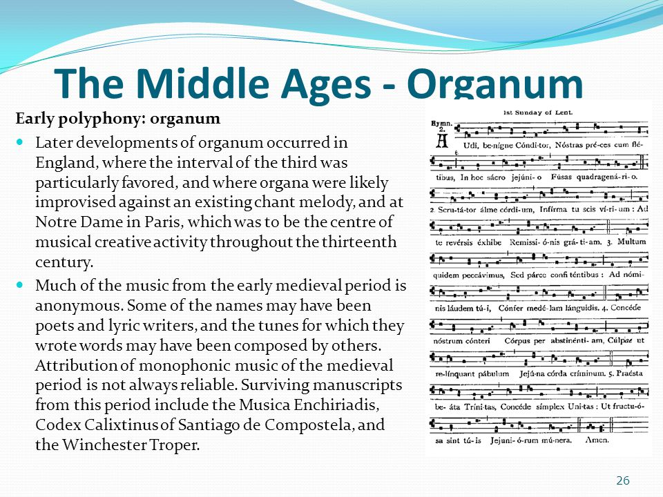 The Middle Ages - Organum Early polyphony: organum Later developments of organum occurred in England, where the interval of the third was particularly