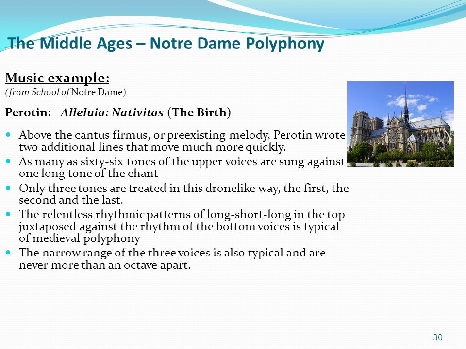 The Middle Ages – Notre Dame Polyphony Music example: (from School of Notre Dame) Perotin: Alleluia: Nativitas (The Birth) Above the cantus firmus, or