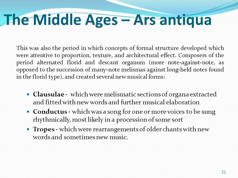 The Middle Ages – Ars antiqua This was also the period in which concepts of formal structure developed which were attentive to proportion, texture, an