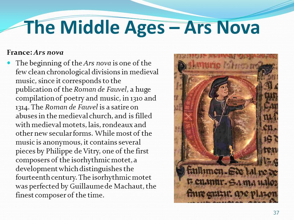 The Middle Ages – Ars Nova France: Ars nova The beginning of the Ars nova is one of the few clean chronological divisions in medieval music, since it
