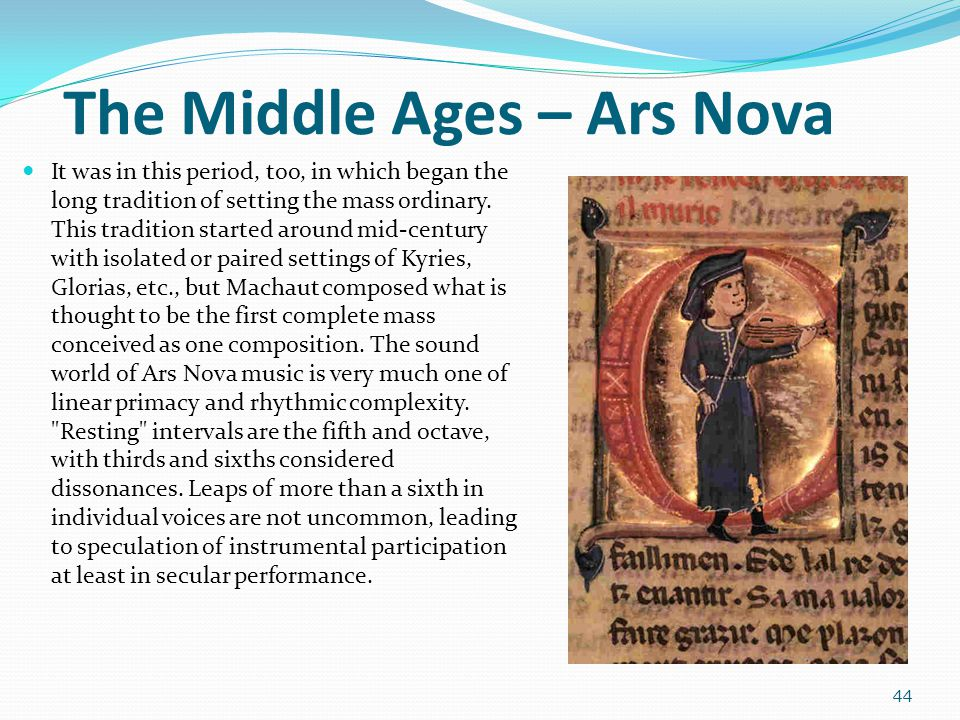 The Middle Ages – Ars Nova It was in this period, too, in which began the long tradition of setting the mass ordinary. This tradition started around m