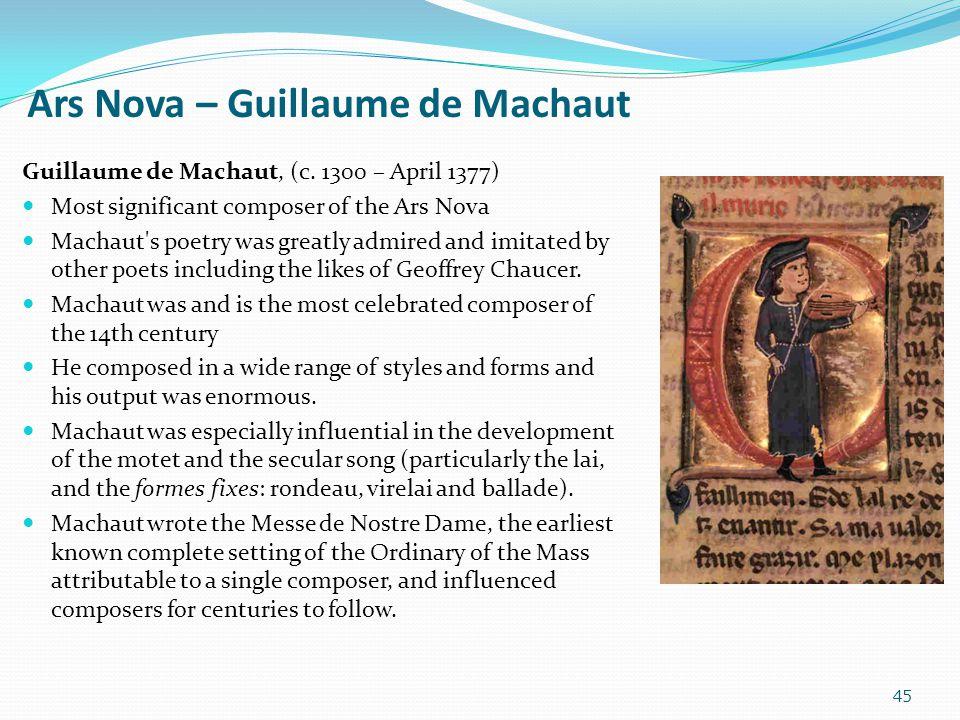 Ars Nova – Guillaume de Machaut Guillaume de Machaut, (c. 1300 – April 1377) Most significant composer of the Ars Nova Machaut's poetry was greatly ad
