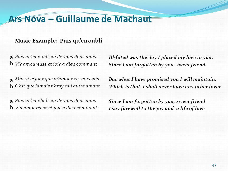 Ars Nova – Guillaume de Machaut Music Example: Puis qu'en oubli Puis qu'en oubli sui de vous dous amis Vie amoureuse et joie a dieu commant Mar vi le