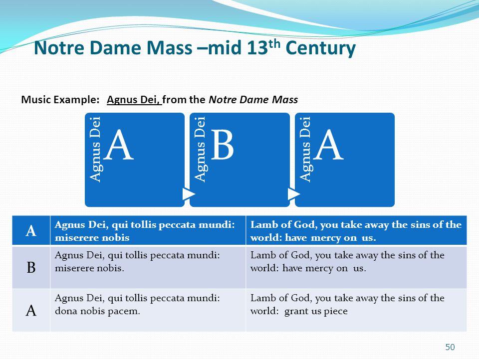 Notre Dame Mass –mid 13 th Century 50 Music Example: Agnus Dei, from the Notre Dame Mass Agnus Dei A B A A Agnus Dei, qui tollis peccata mundi: misere
