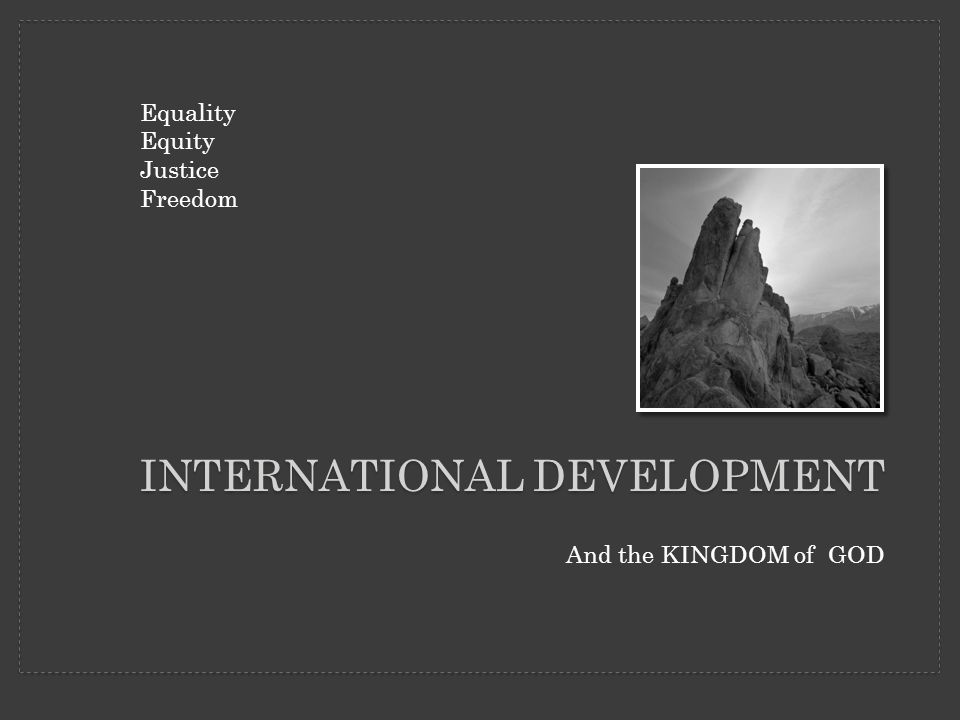 And the KINGDOM of GOD INTERNATIONAL DEVELOPMENT Equality Equity Justice Freedom