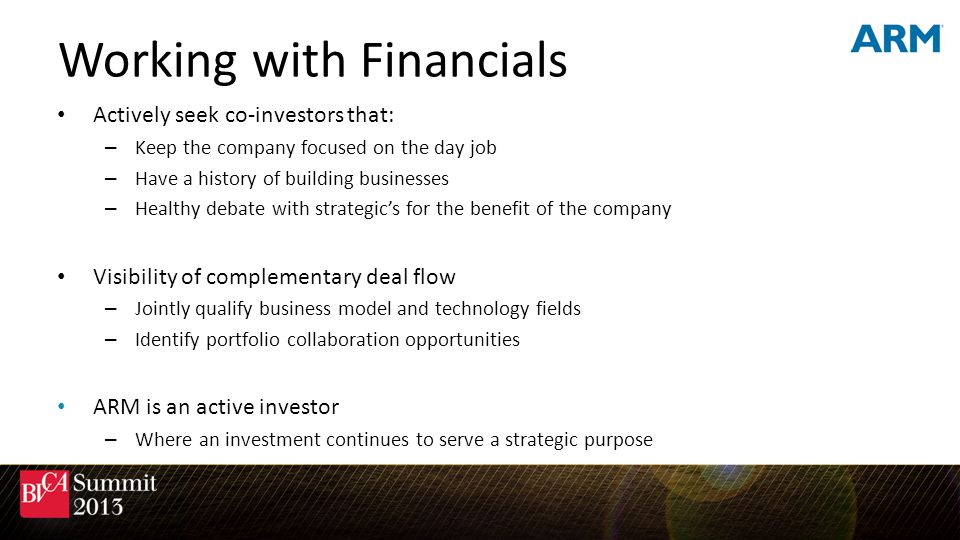 Working with Financials Actively seek co-investors that: – Keep the company focused on the day job – Have a history of building businesses – Healthy d
