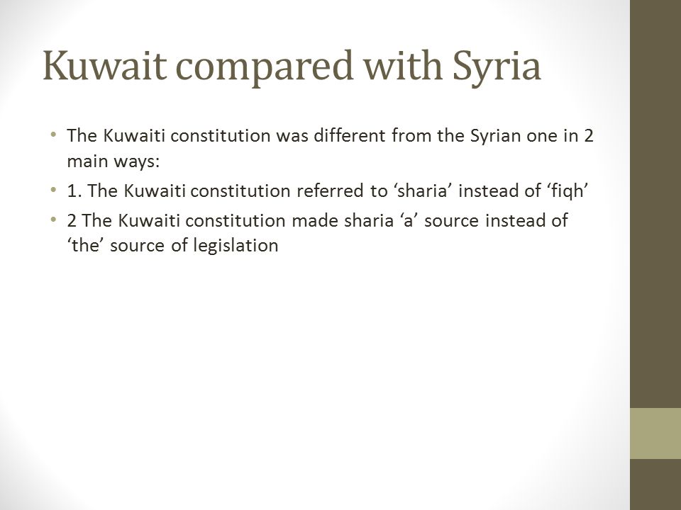 Kuwait compared with Syria The Kuwaiti constitution was different from the Syrian one in 2 main ways: 1. The Kuwaiti constitution referred to 'sharia'