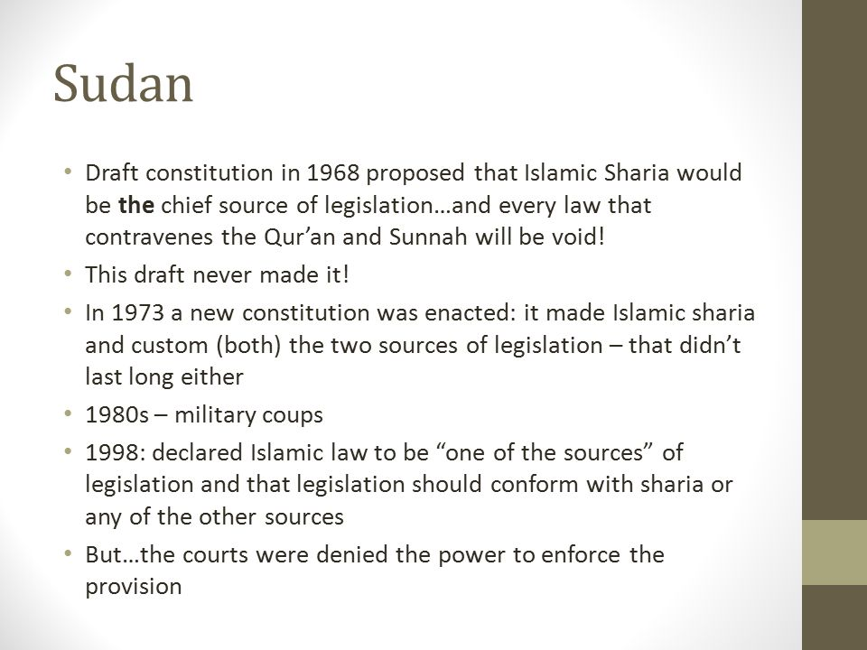 Sudan Draft constitution in 1968 proposed that Islamic Sharia would be the chief source of legislation…and every law that contravenes the Qur'an and S