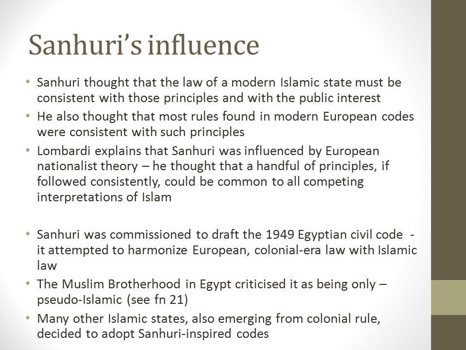 Sanhuri's influence Sanhuri thought that the law of a modern Islamic state must be consistent with those principles and with the public interest He al