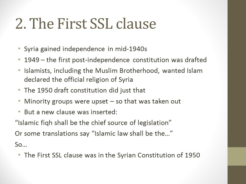 2. The First SSL clause Syria gained independence in mid-1940s 1949 – the first post-independence constitution was drafted Islamists, including the Mu
