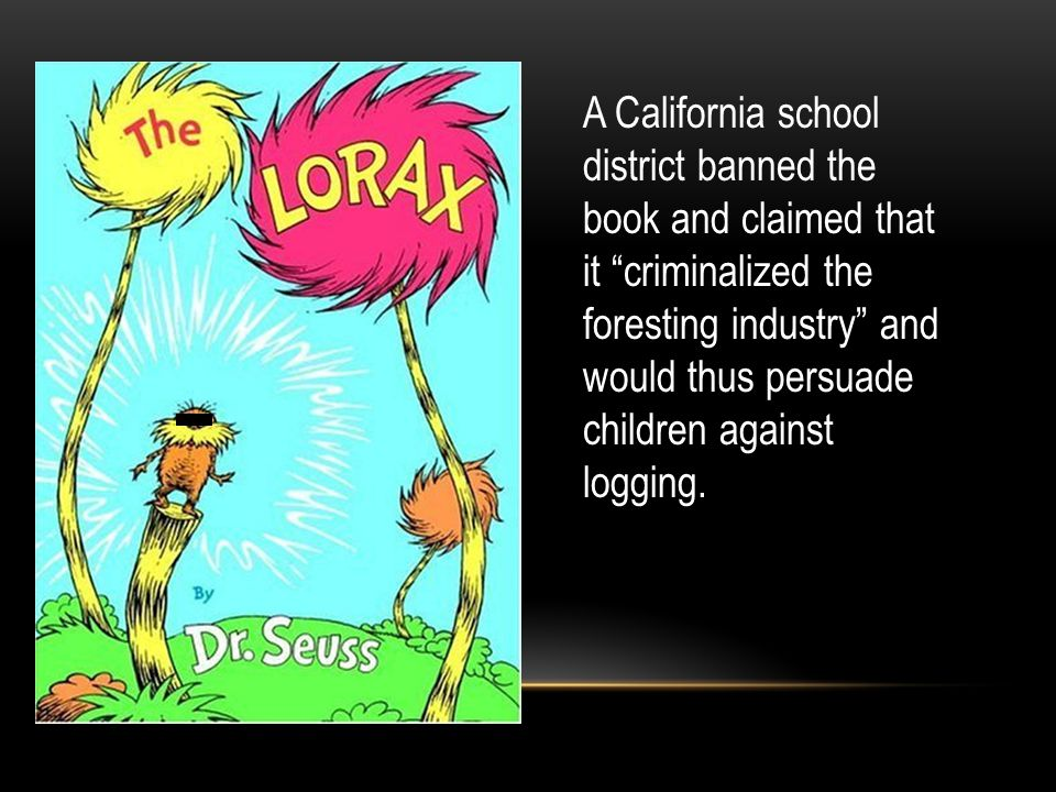 A California school district banned the book and claimed that it criminalized the foresting industry and would thus persuade children against logging.