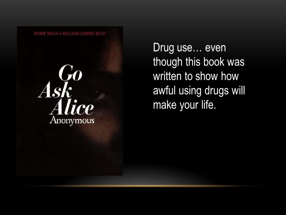 Drug use… even though this book was written to show how awful using drugs will make your life.