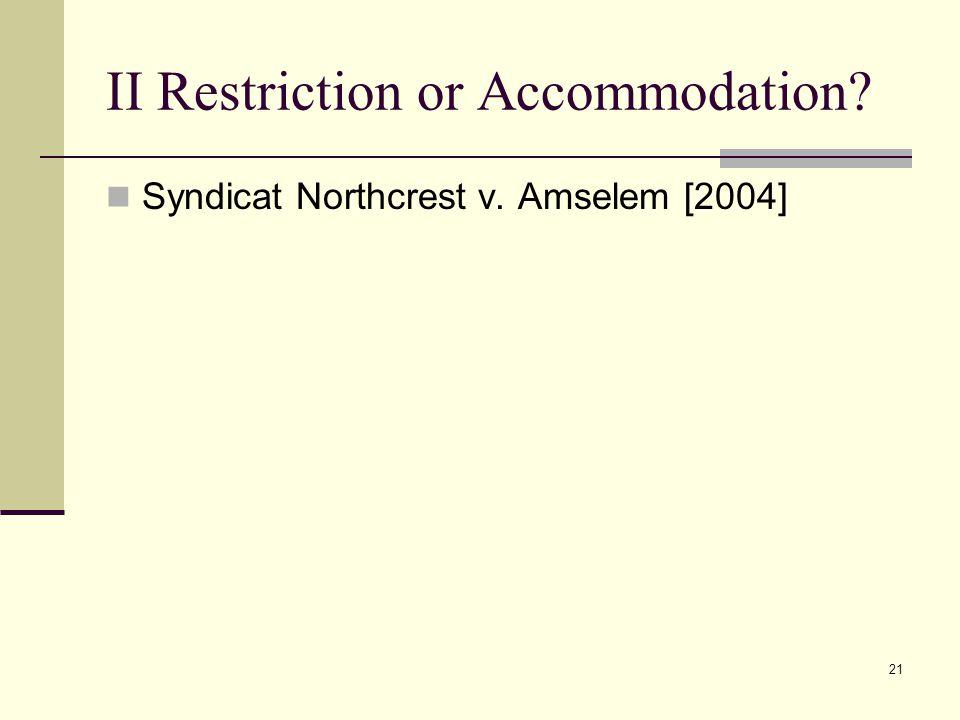 21 II Restriction or Accommodation Syndicat Northcrest v. Amselem [2004]