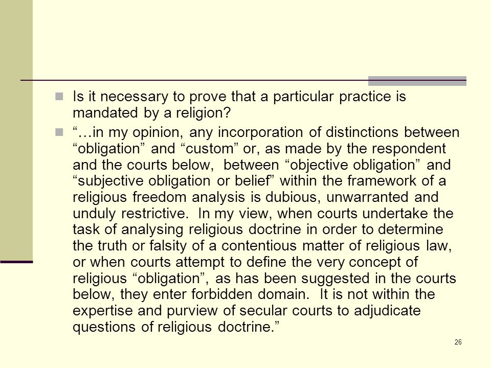 26 Is it necessary to prove that a particular practice is mandated by a religion.