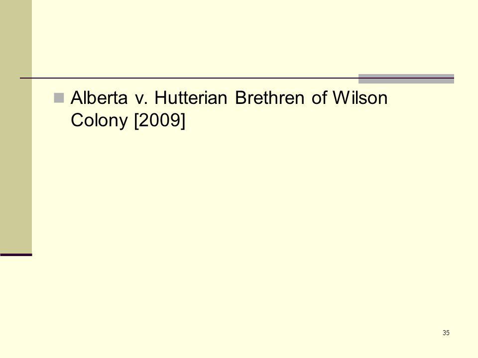 35 Alberta v. Hutterian Brethren of Wilson Colony [2009]
