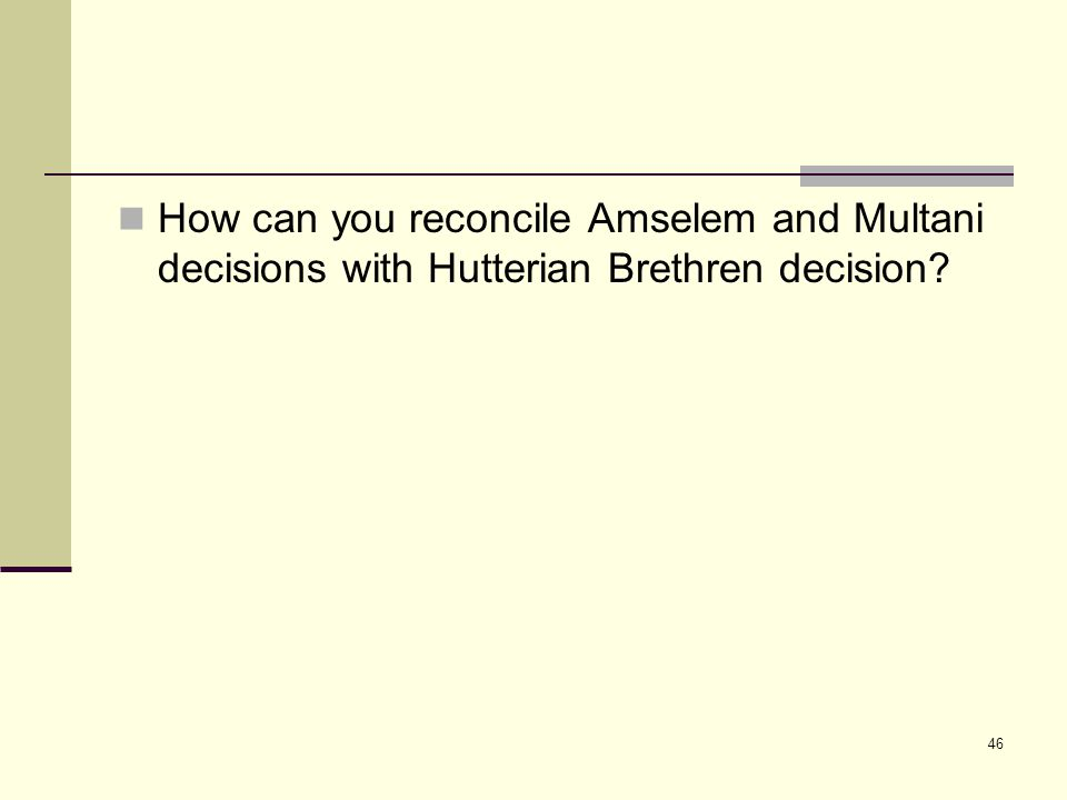 46 How can you reconcile Amselem and Multani decisions with Hutterian Brethren decision