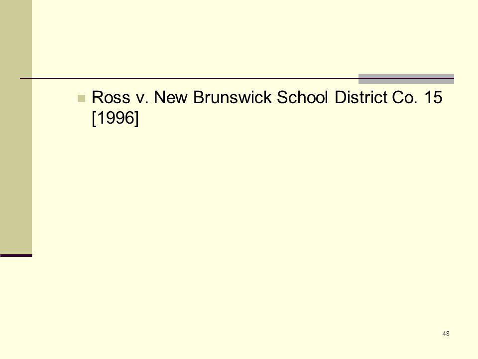 48 Ross v. New Brunswick School District Co. 15 [1996]
