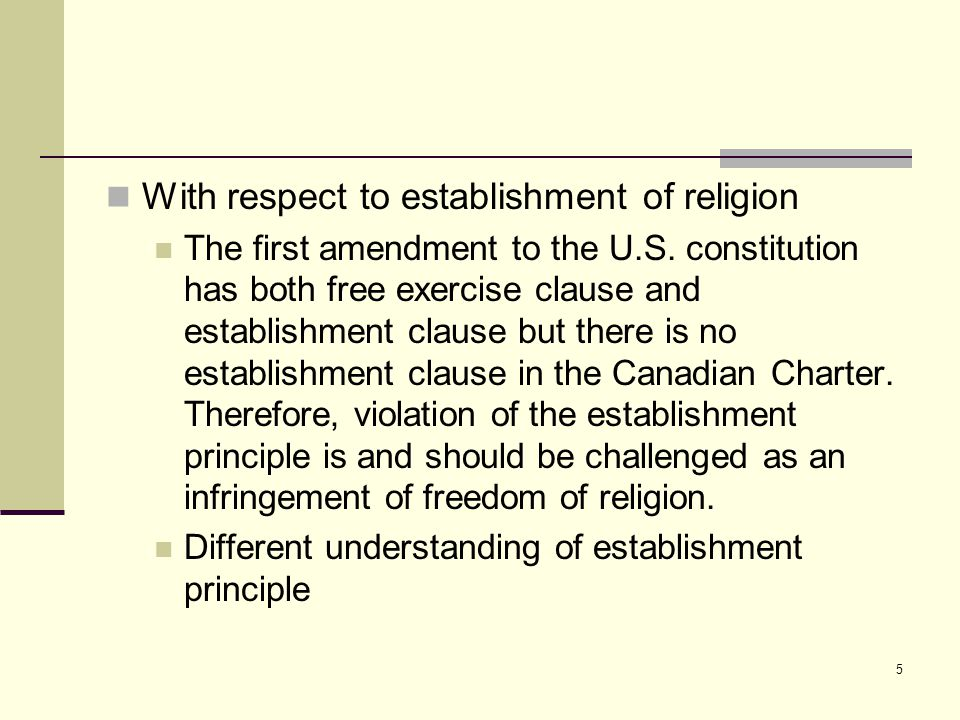 6 Moreover, there is a limit to establishment principle in Canada: preamble to the Charter provides Whereas Canada is founded upon principles that recognize the supremacy of God and the rule of law. s.