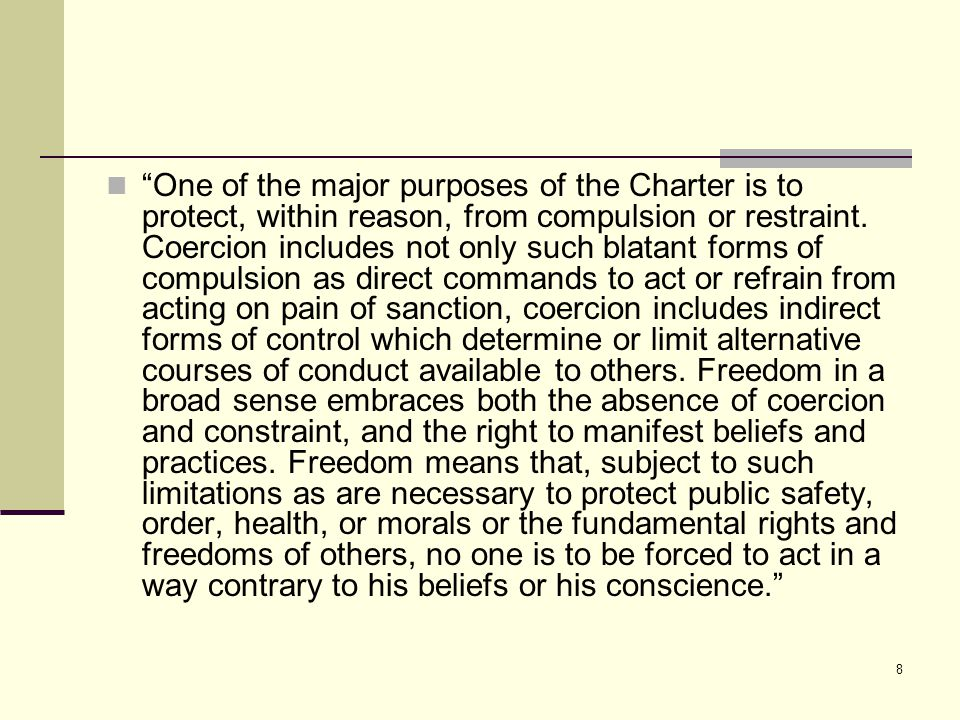 8 One of the major purposes of the Charter is to protect, within reason, from compulsion or restraint.