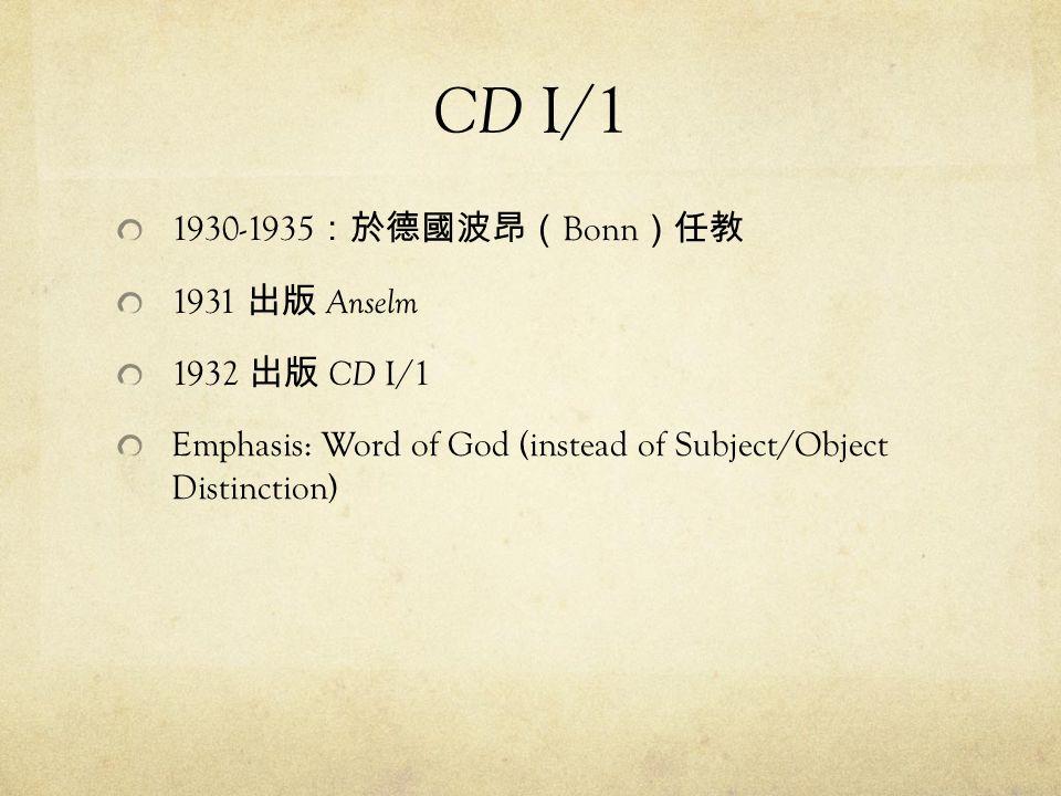 CD I/1 1930-1935 :於德國波昂( Bonn )任教 1931 出版 Anselm 1932 出版 CD I/1 Emphasis: Word of God (instead of Subject/Object Distinction)