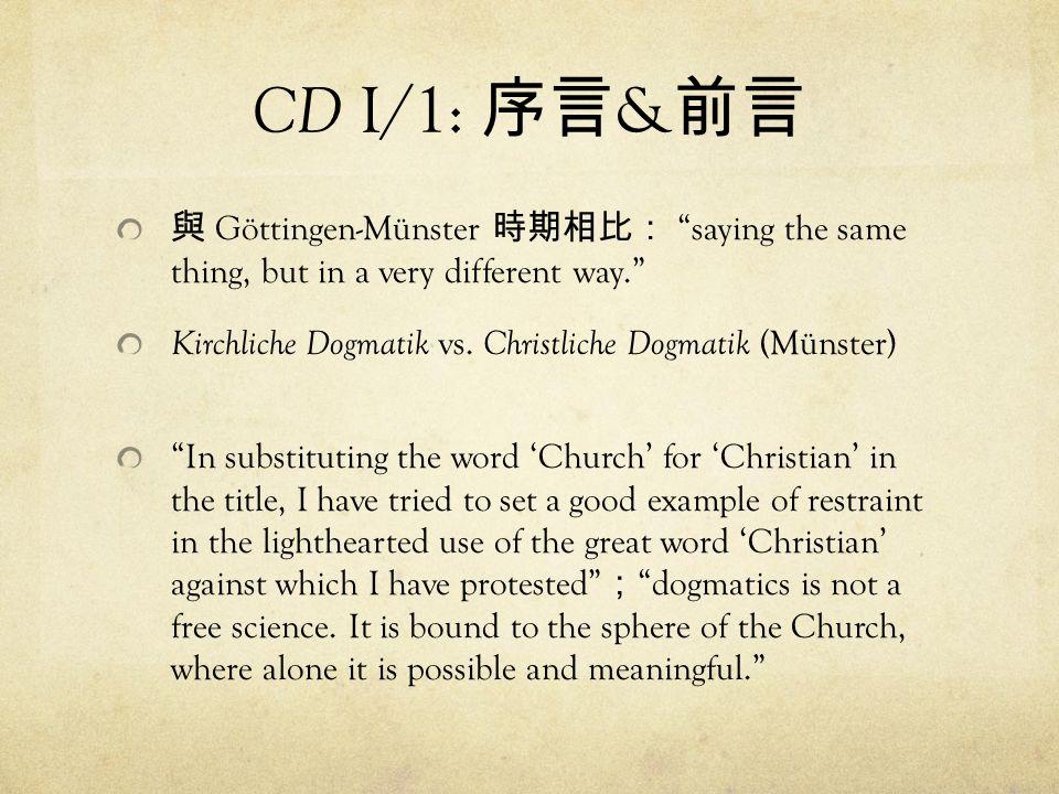 CD I/1: 序言 & 前言 與 Göttingen-Münster 時期相比: saying the same thing, but in a very different way. Kirchliche Dogmatik vs.