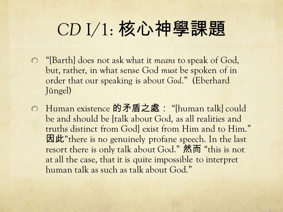 "CD I/1: 核心神學課題 ""[Barth] does not ask what it means to speak of God, but, rather, in what sense God must be spoken of in order that our speaking is abo"