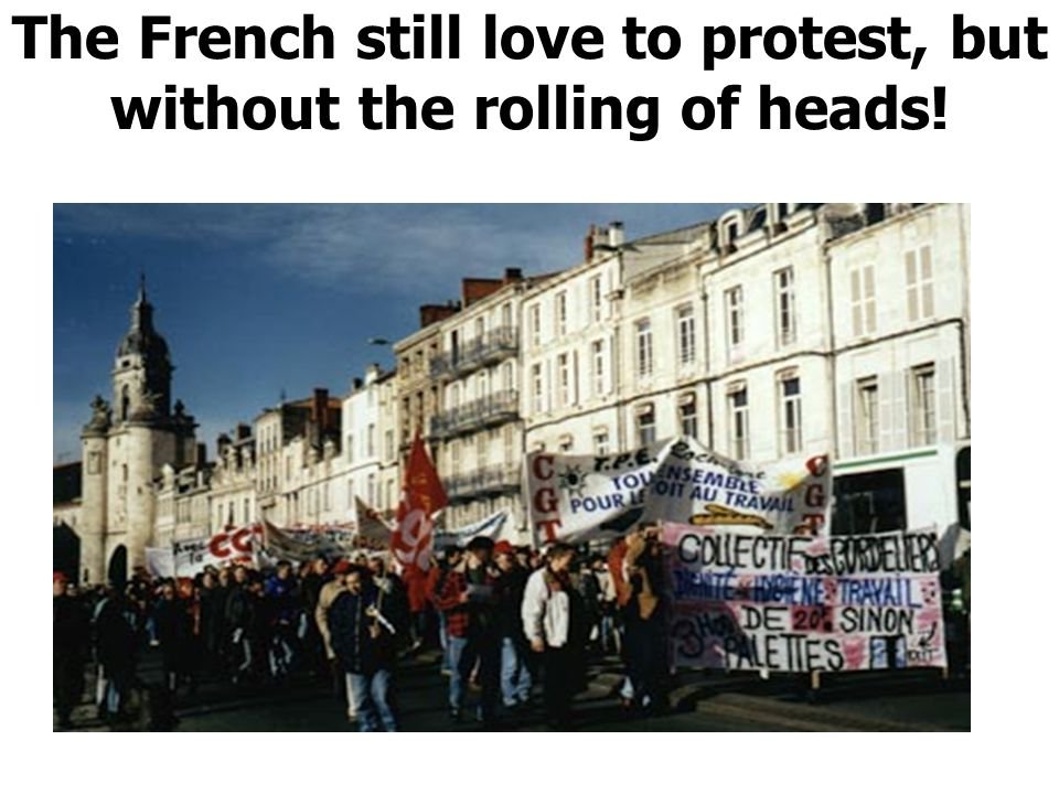 The French still love to protest, but without the rolling of heads!